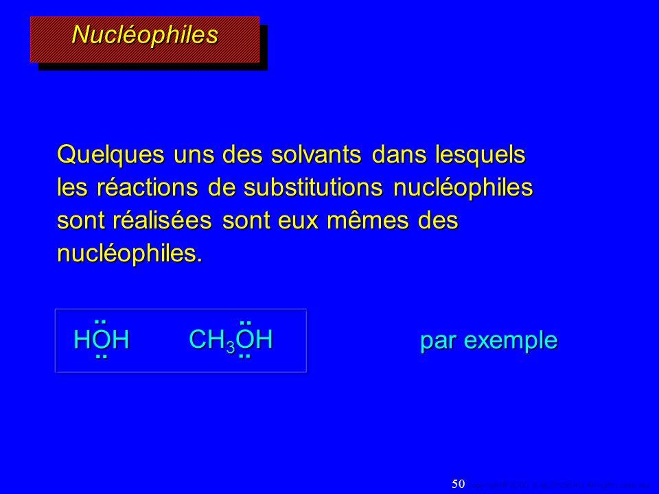 Nucléophiles Quelques uns des solvants dans lesquels les réactions de substitutions nucléophiles sont réalisées sont eux mêmes des nucléophiles.