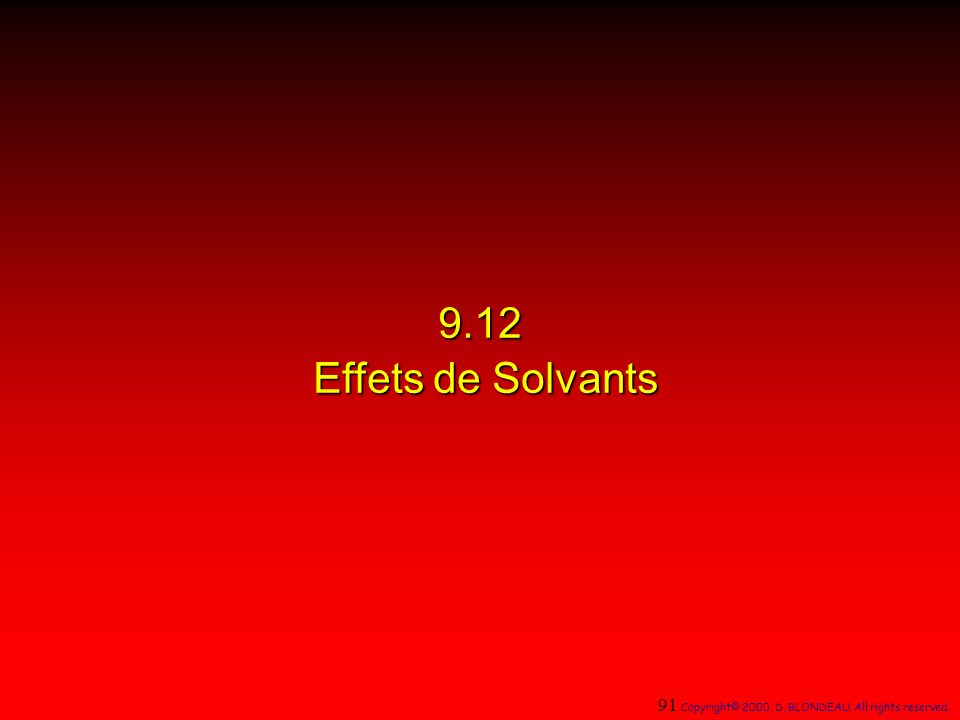 9.12 Effets de Solvants 91 Copyright© 2000, D. BLONDEAU. All rights reserved. 28