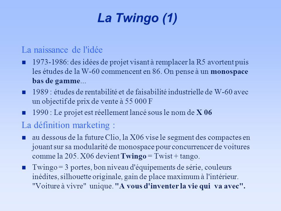 La Twingo (1) La naissance de l idée La définition marketing :