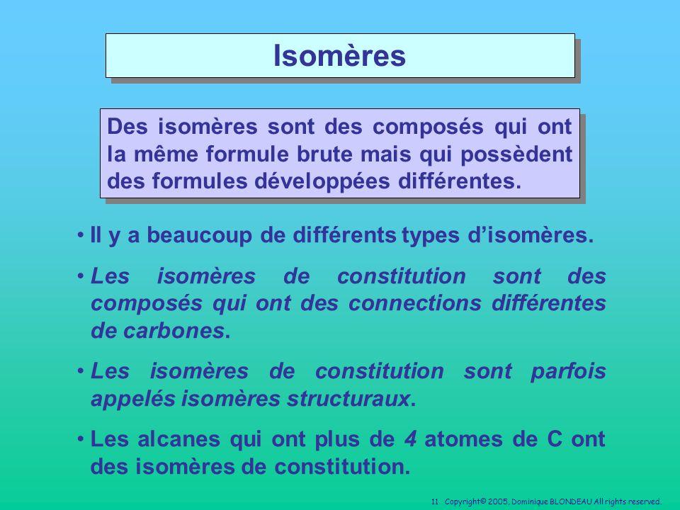 Isomères Des isomères sont des composés qui ont la même formule brute mais qui possèdent des formules développées différentes.