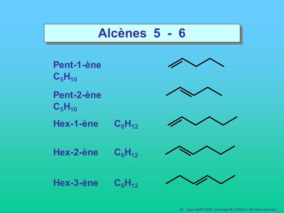 Alcènes 5 - 6 Pent-1-ène C5H10 Pent-2-ène C5H10 Hex-1-ène C6H12