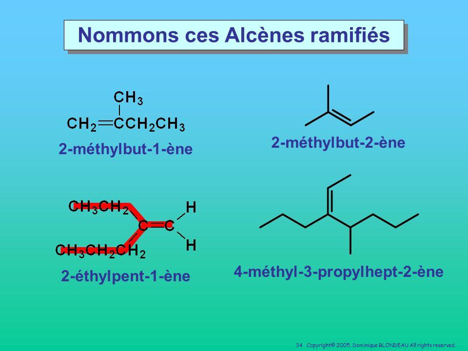 Nommons ces Alcènes ramifiés 4-méthyl-3-propylhept-2-ène