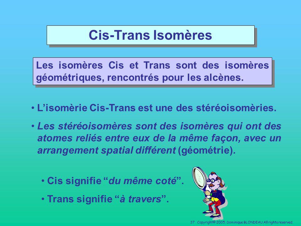 Cis-Trans Isomères Les isomères Cis et Trans sont des isomères géométriques, rencontrés pour les alcènes.