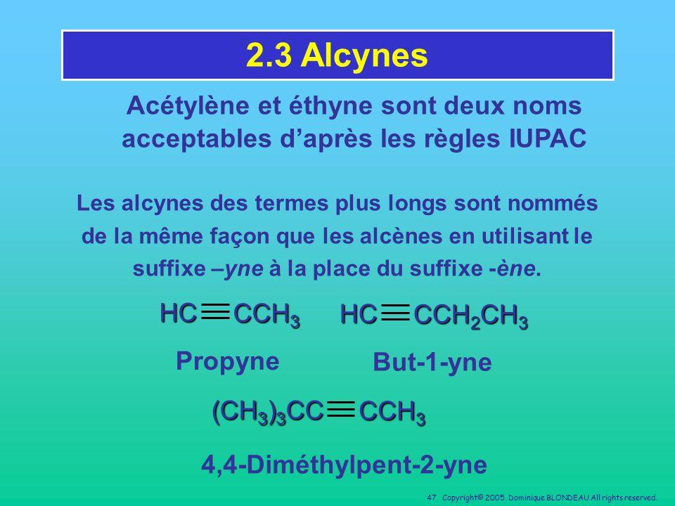 2.3 Alcynes Acétylène et éthyne sont deux noms acceptables d'après les règles IUPAC.