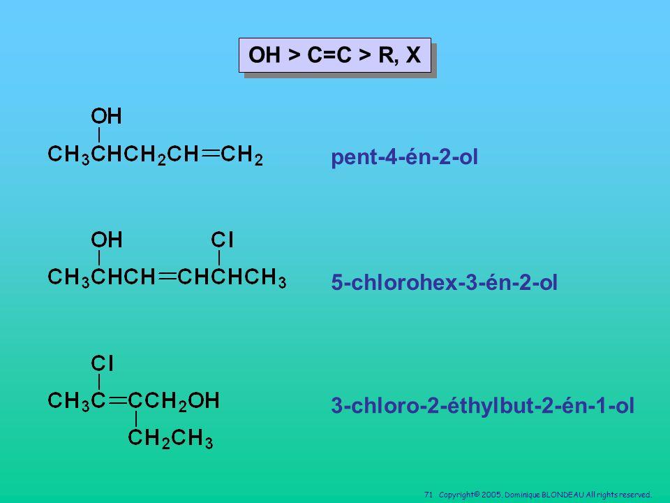 OH > C=C > R, X pent-4-én-2-ol 5-chlorohex-3-én-2-ol 3-chloro-2-éthylbut-2-én-1-ol