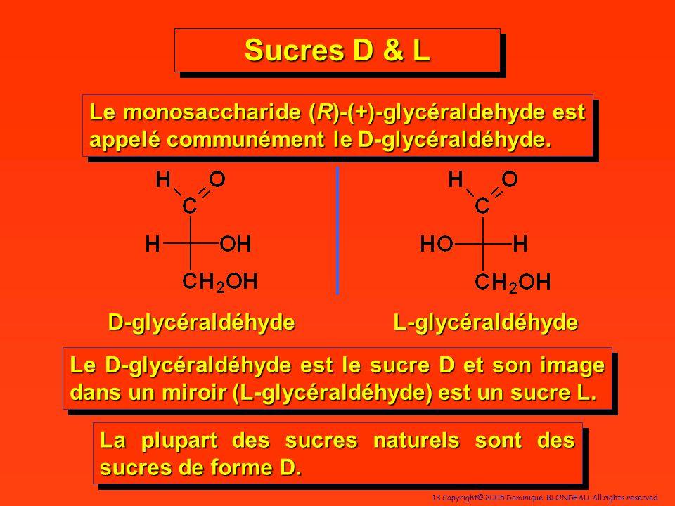 Sucres D & LLe monosaccharide (R)-(+)-glycéraldehyde est appelé communément le D-glycéraldéhyde. D-glycéraldéhyde.