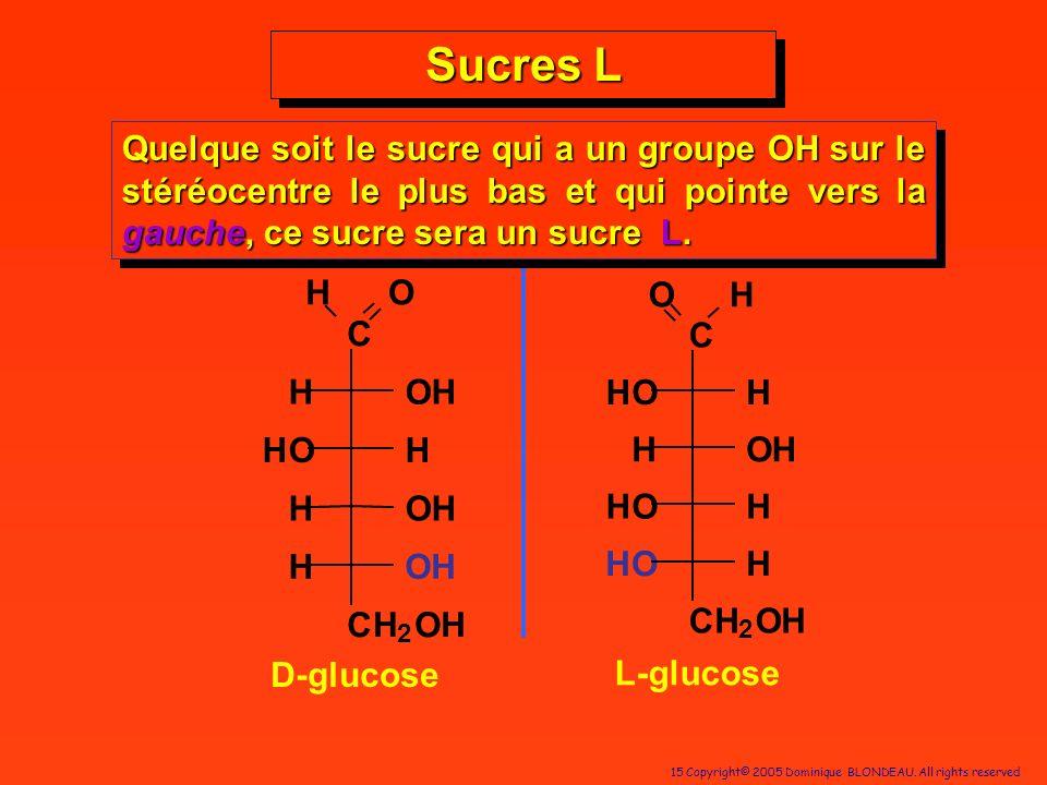 Sucres L Quelque soit le sucre qui a un groupe OH sur le stéréocentre le plus bas et qui pointe vers la gauche, ce sucre sera un sucre L.