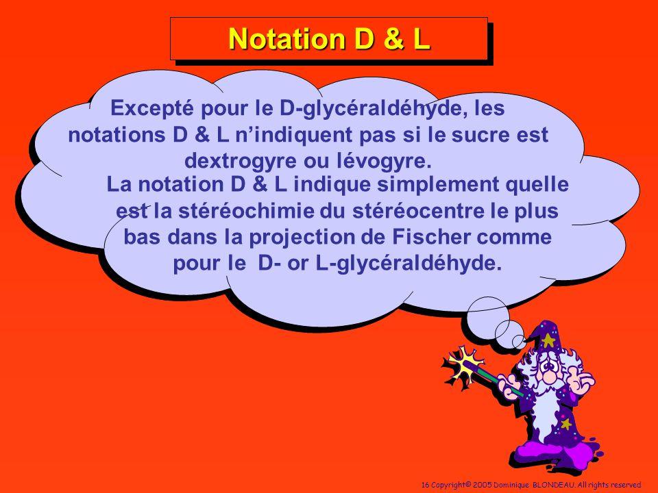 Notation D & LExcepté pour le D-glycéraldéhyde, les notations D & L n'indiquent pas si le sucre est dextrogyre ou lévogyre.