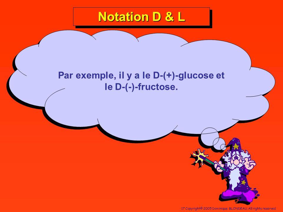 Par exemple, il y a le D-(+)-glucose et le D-(-)-fructose.
