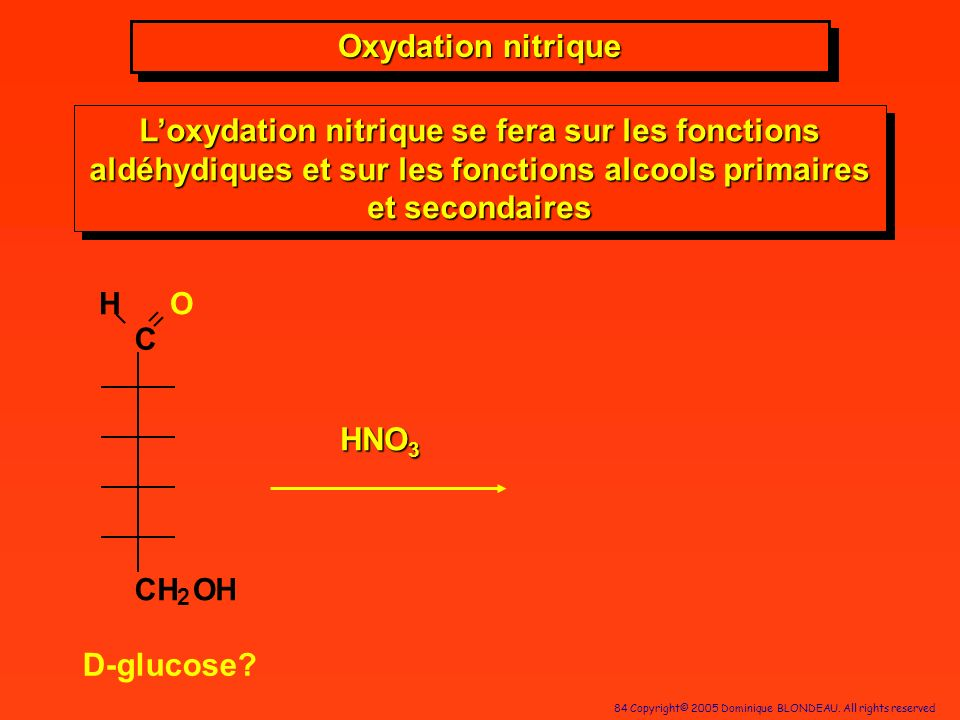 Oxydation nitrique L'oxydation nitrique se fera sur les fonctions aldéhydiques et sur les fonctions alcools primaires et secondaires.