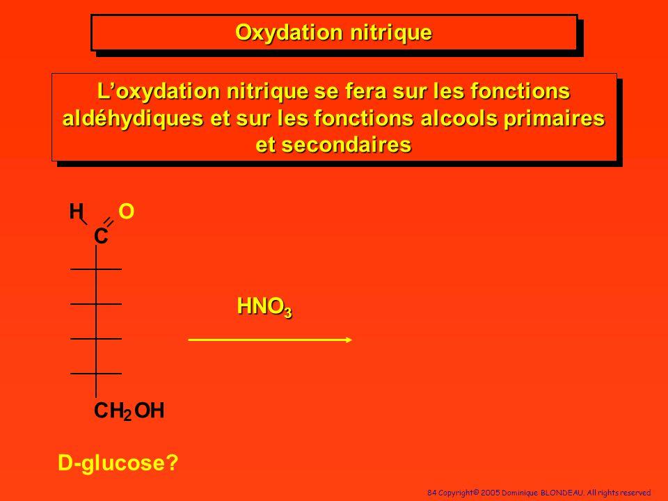 Oxydation nitriqueL'oxydation nitrique se fera sur les fonctions aldéhydiques et sur les fonctions alcools primaires et secondaires.