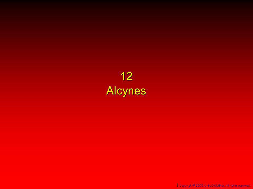 12 Alcynes 1 Copyright© 2005, D. BLONDEAU. All rights reserved. 1