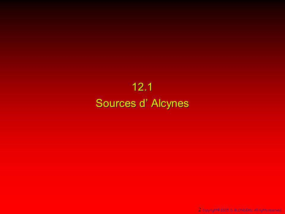 12.1 Sources d' Alcynes 2 Copyright© 2005, D. BLONDEAU. All rights reserved. 1