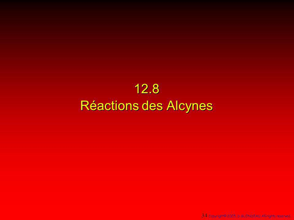 12.8 Réactions des Alcynes 34 Copyright© 2005, D. BLONDEAU. All rights reserved. 1
