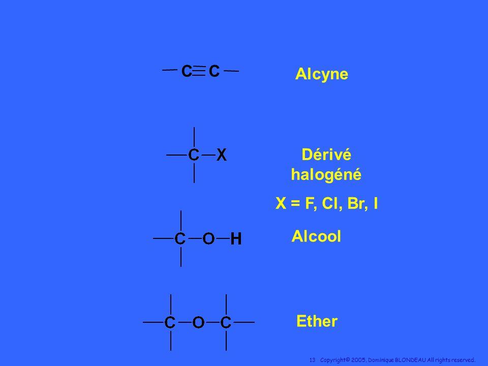 C Alcyne Dérivé halogéné X = F, Cl, Br, I Alcool Ether