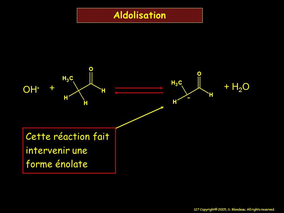 Aldolisation + H2O OH- + - Cette réaction fait intervenir une forme énolate