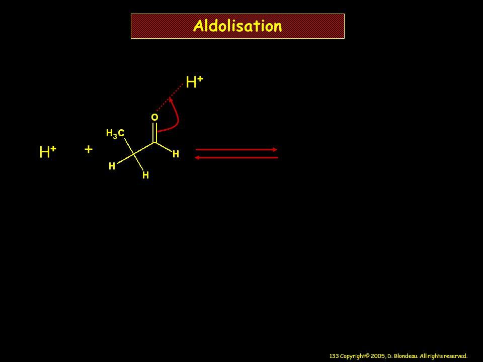 Aldolisation H+ H+ +