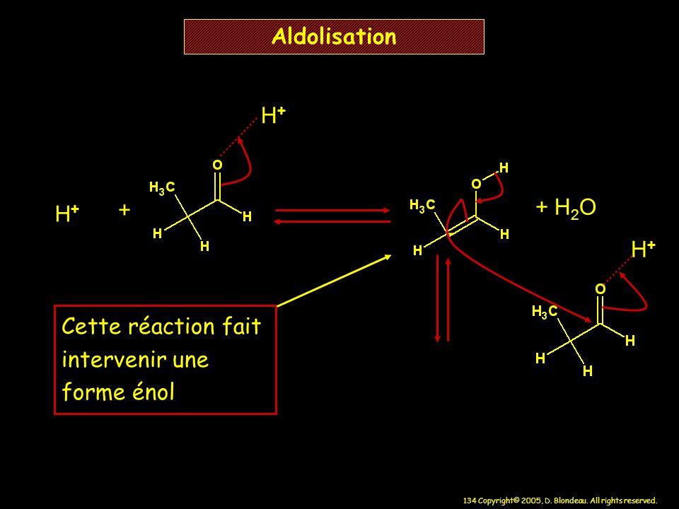 Aldolisation H+ + + H2O H+ - H+ Cette réaction fait intervenir une forme énol