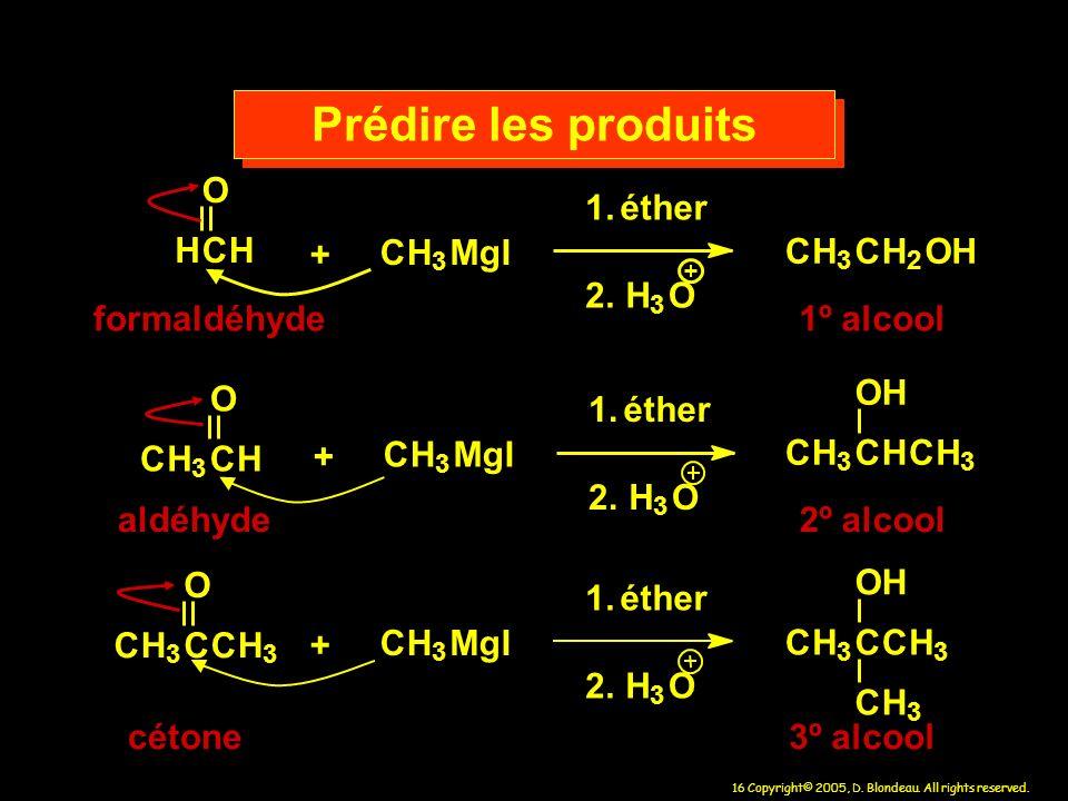 Prédire les produits H C O + M g I 1. 2. éther formaldéhyde C H O