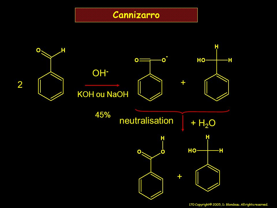 Cannizarro OH- + 2 KOH ou NaOH 45% neutralisation + H2O +