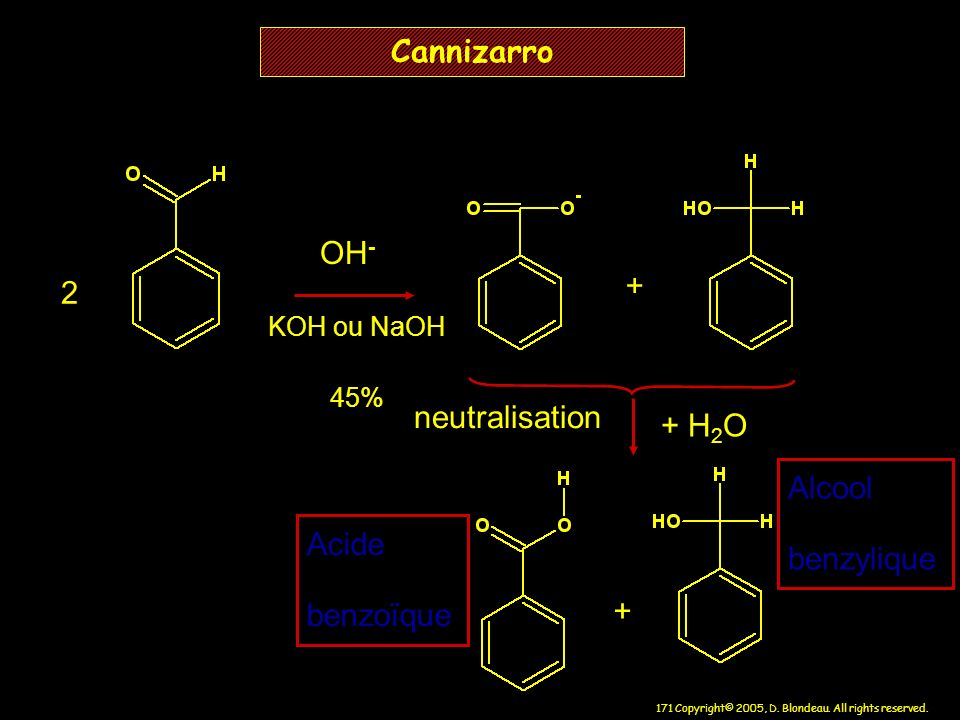 Cannizarro OH- + 2 neutralisation + H2O Alcool benzylique Acide