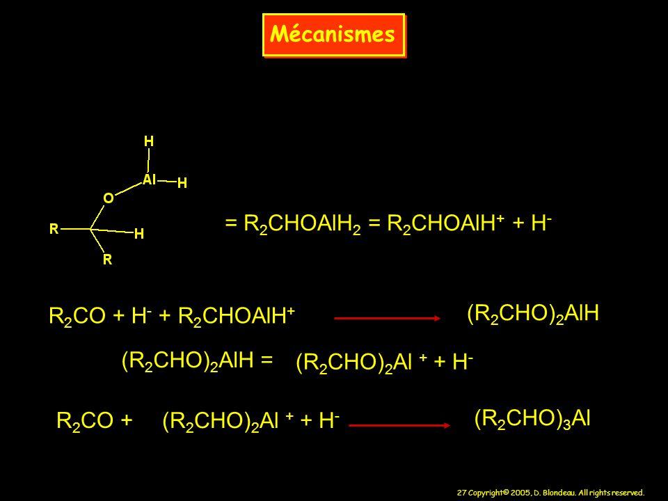 Mécanismes = R2CHOAlH2 = R2CHOAlH+ + H- R2CO + H- + R2CHOAlH+ (R2CHO)2AlH. (R2CHO)2AlH = (R2CHO)2Al + + H-
