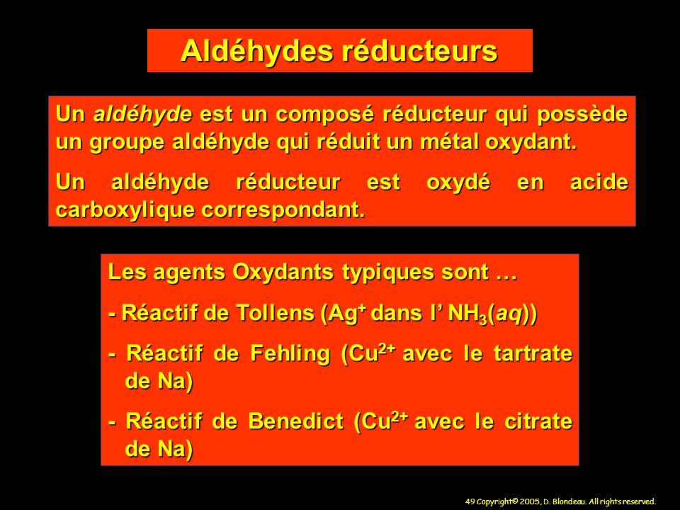 Aldéhydes réducteurs Un aldéhyde est un composé réducteur qui possède un groupe aldéhyde qui réduit un métal oxydant.