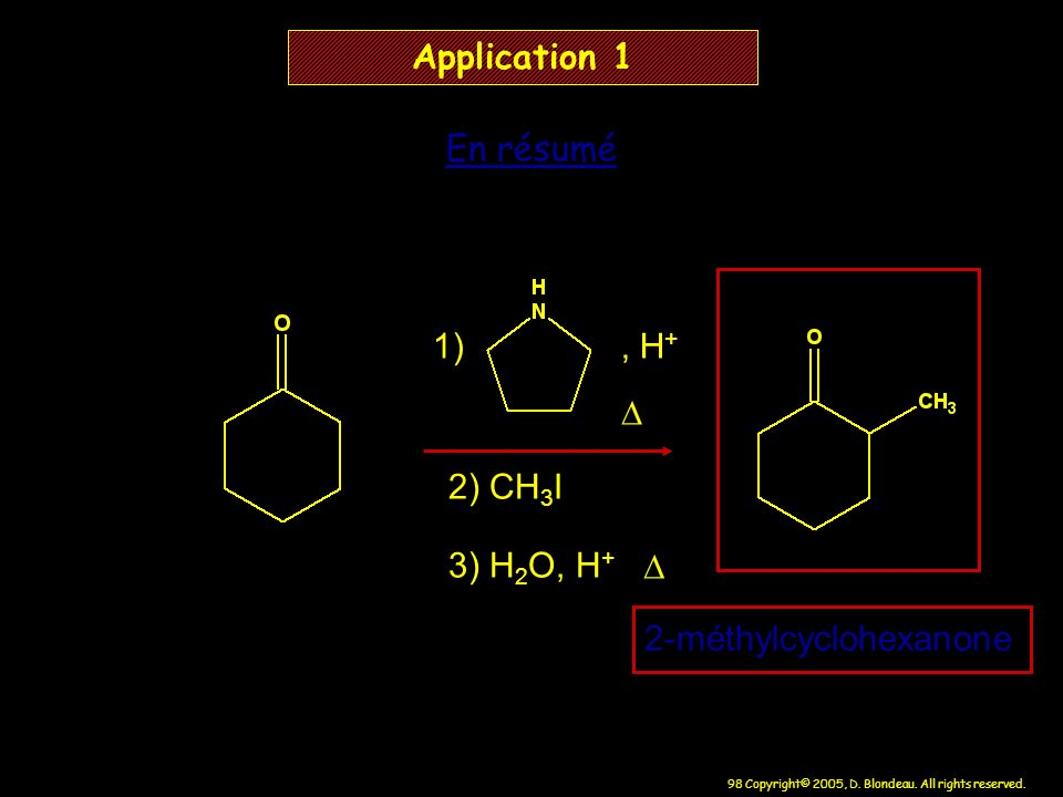 Application 1 En résumé 1) , H+ D 2) CH3I 3) H2O, H+ D 2-méthylcyclohexanone