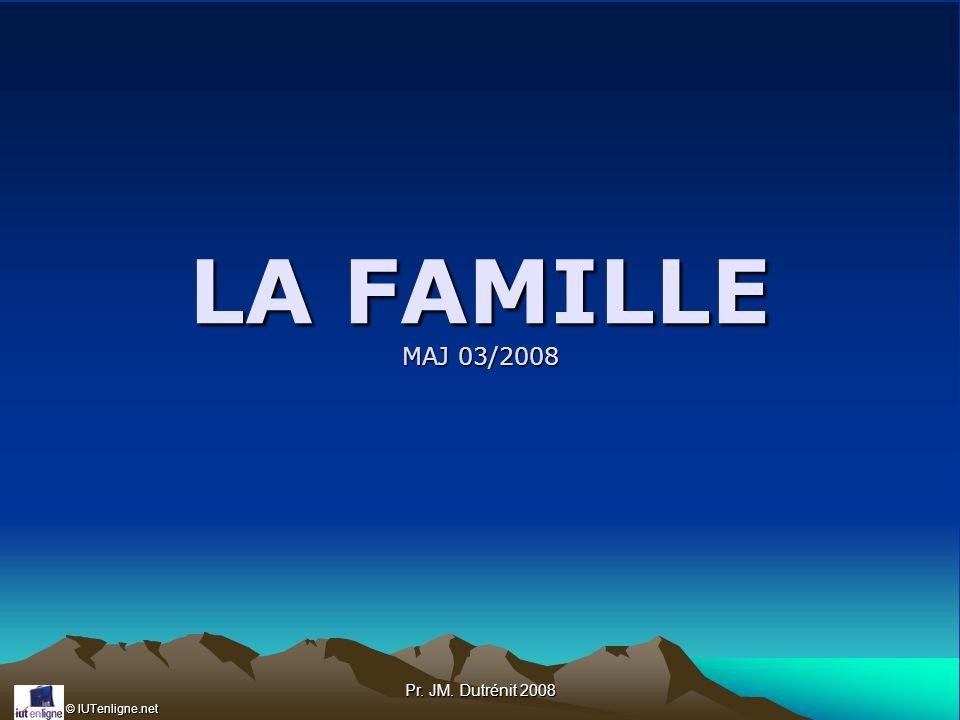 LA FAMILLE MAJ 03/2008 Pr. JM. Dutrénit 2008