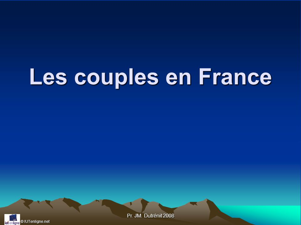 Les couples en France Pr. JM. Dutrénit 2008