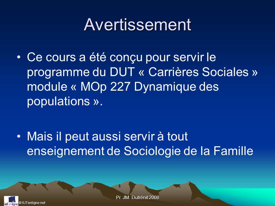 Avertissement Ce cours a été conçu pour servir le programme du DUT « Carrières Sociales » module « MOp 227 Dynamique des populations ».