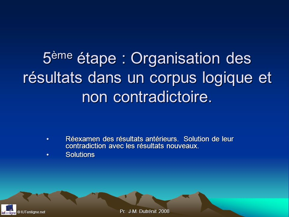 5ème étape : Organisation des résultats dans un corpus logique et non contradictoire.