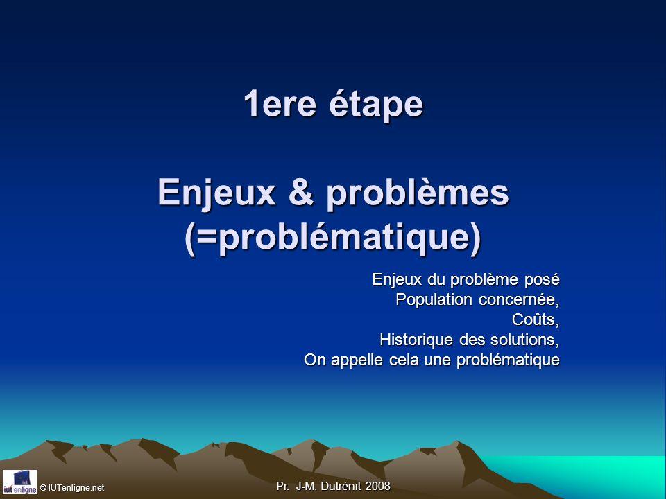 1ere étape Enjeux & problèmes (=problématique)