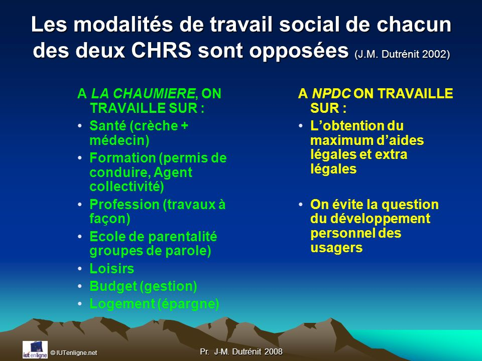 Les modalités de travail social de chacun des deux CHRS sont opposées (J.M. Dutrénit 2002)