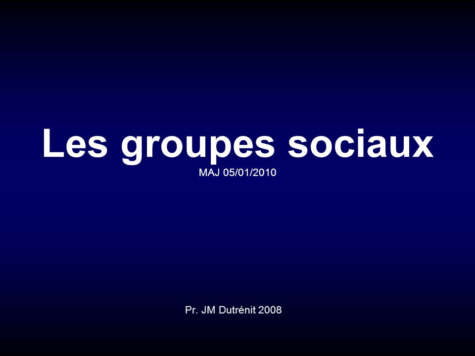 Les groupes sociaux MAJ 05/01/2010