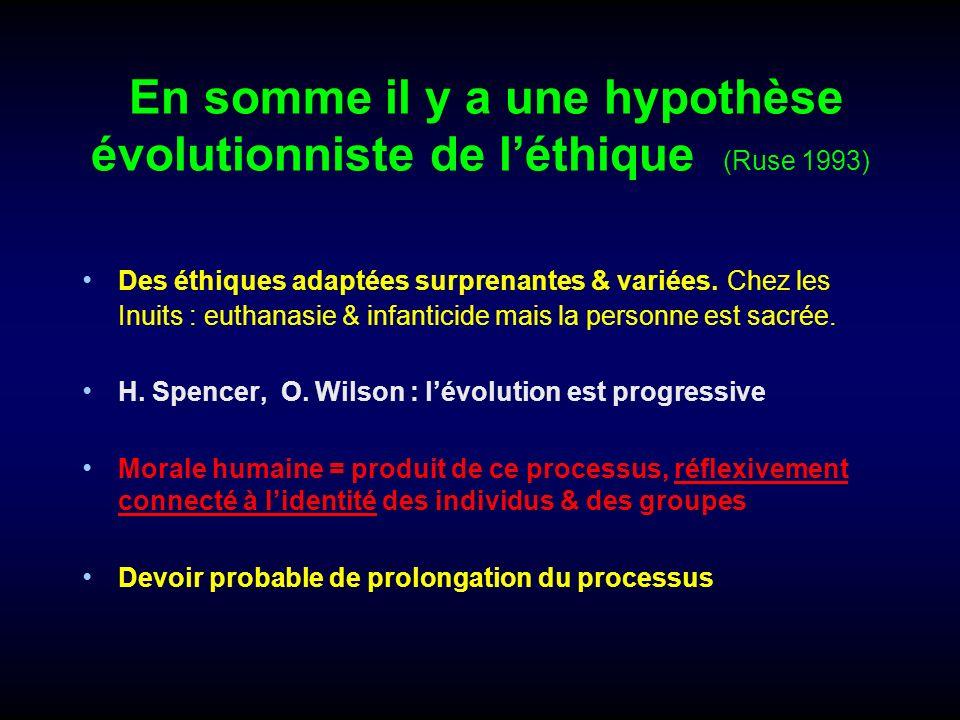 En somme il y a une hypothèse évolutionniste de l'éthique (Ruse 1993)
