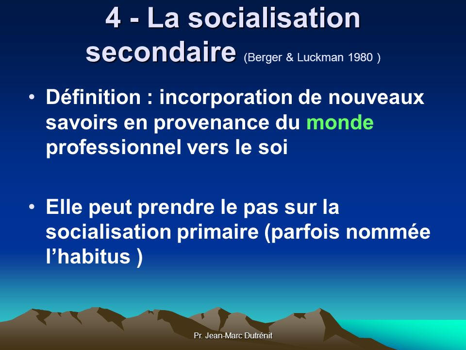 4 - La socialisation secondaire (Berger & Luckman 1980 )