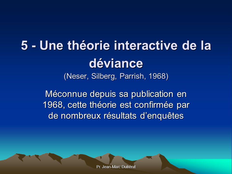5 - Une théorie interactive de la déviance (Neser, Silberg, Parrish, 1968)