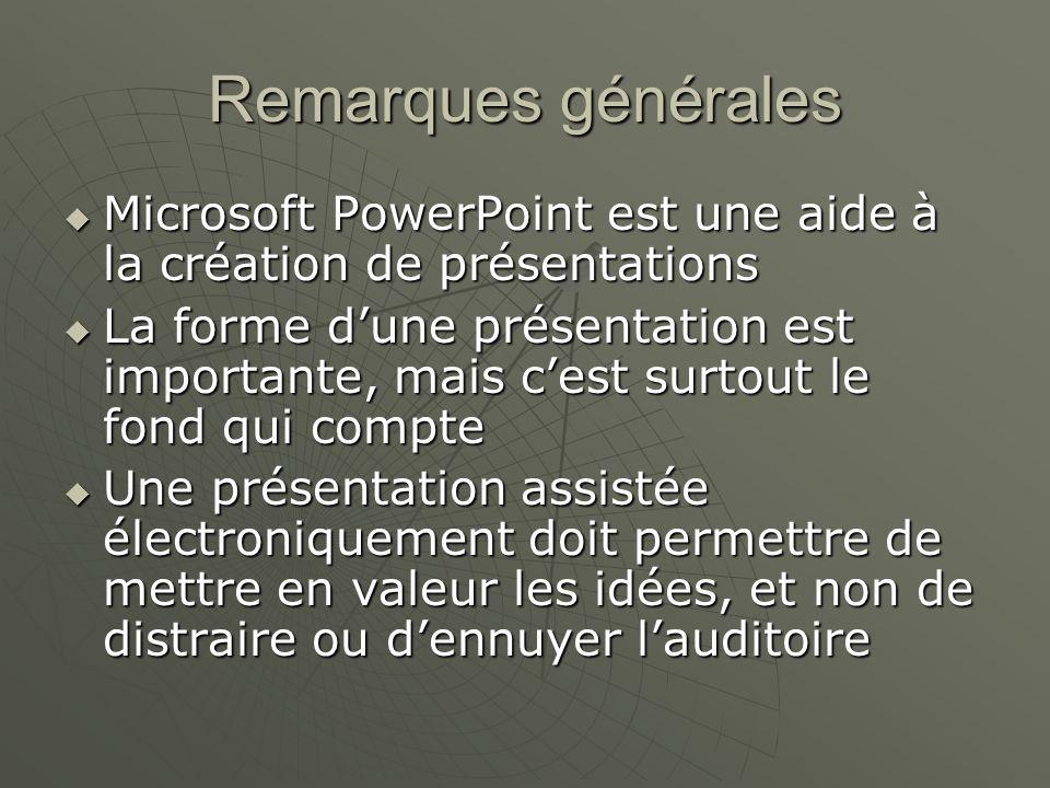 Remarques générales Microsoft PowerPoint est une aide à la création de présentations.