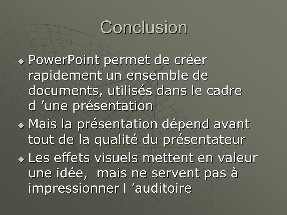 Conclusion PowerPoint permet de créer rapidement un ensemble de documents, utilisés dans le cadre d 'une présentation.