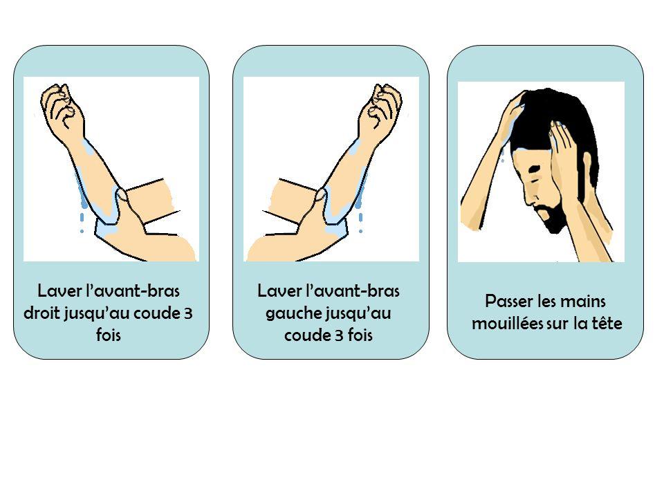 Laver l'avant-bras droit jusqu'au coude 3 fois