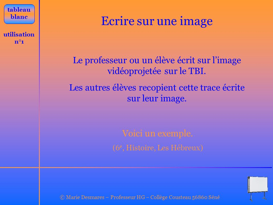tableau blanc. Ecrire sur une image. utilisation n°1. Le professeur ou un élève écrit sur l'image vidéoprojetée sur le TBI.
