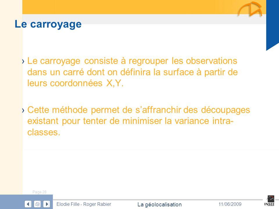 Le carroyage Le carroyage consiste à regrouper les observations dans un carré dont on définira la surface à partir de leurs coordonnées X,Y.