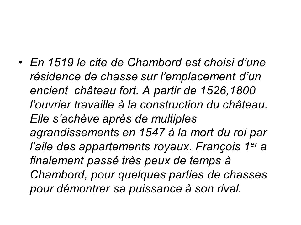 En 1519 le cite de Chambord est choisi d'une résidence de chasse sur l'emplacement d'un encient château fort.
