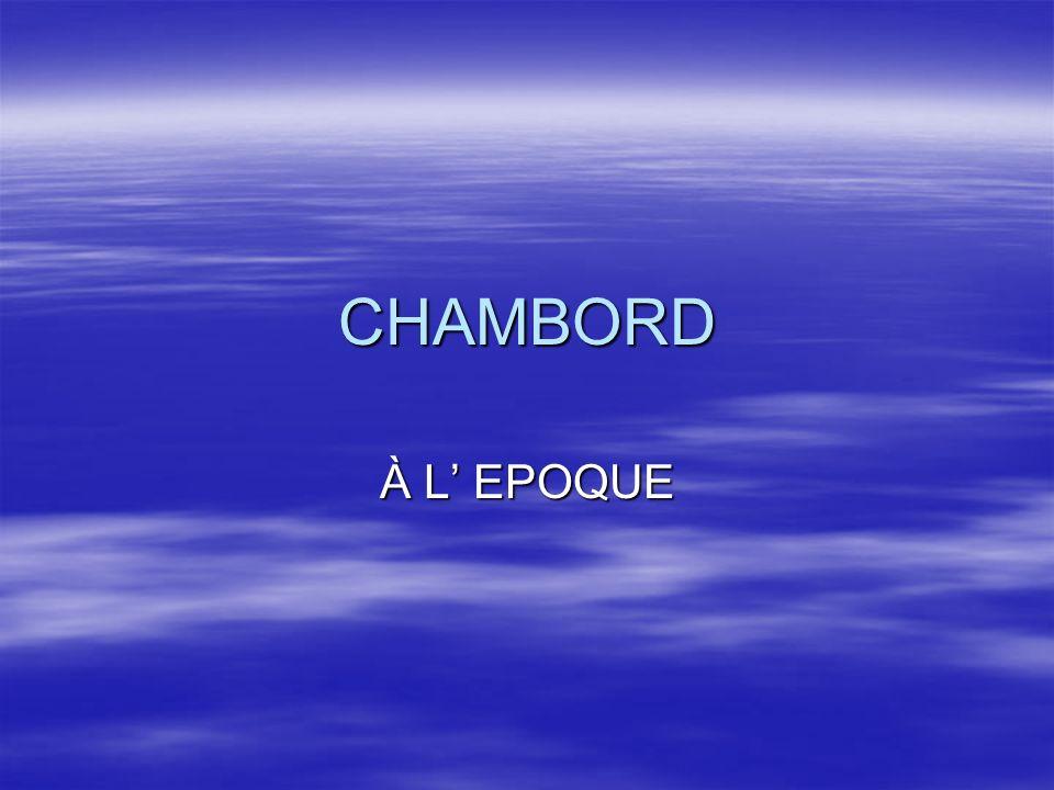 CHAMBORD À L' EPOQUE