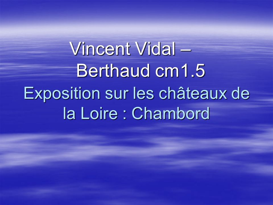 Exposition sur les châteaux de la Loire : Chambord