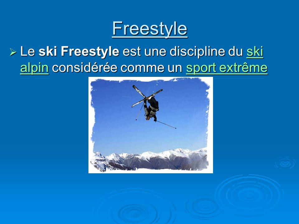 Freestyle Le ski Freestyle est une discipline du ski alpin considérée comme un sport extrême