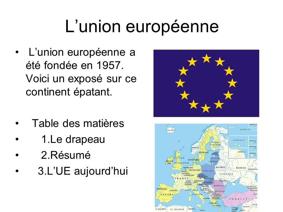 L'union européenne L'union européenne a été fondée en 1957. Voici un exposé sur ce continent épatant.