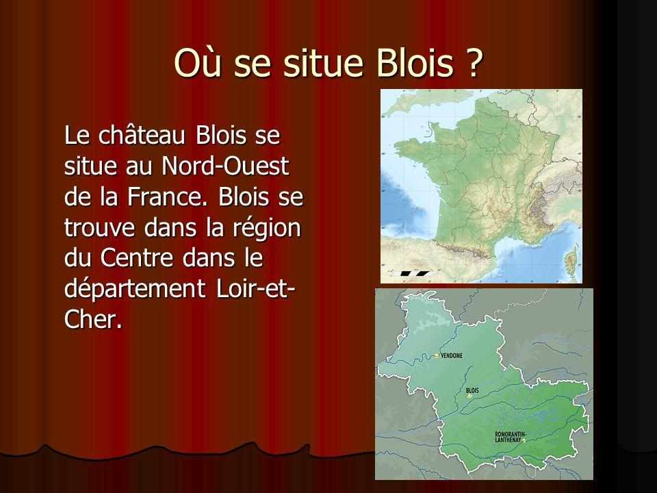 Où se situe Blois . Le château Blois se situe au Nord-Ouest de la France.