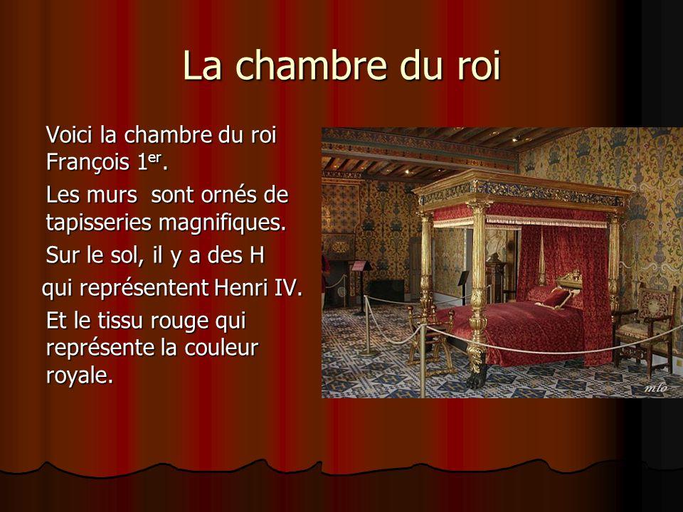 La chambre du roi Voici la chambre du roi François 1er.